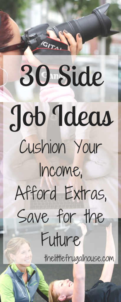 30 side job ideas to help you cushion your income, to make sure the bills get paid, to help you afford extras, or to help you save for the future.