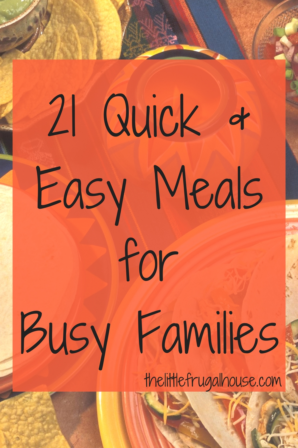 21 Quick, Easy & Simple Meals For Busy Families