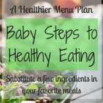 Healthier Menu Plan – Baby Steps to Healthy Eating