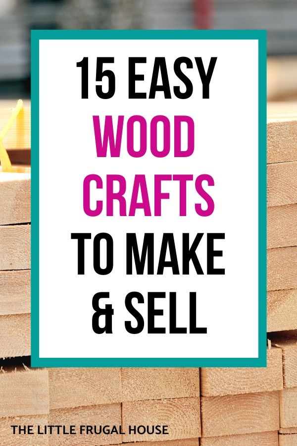 15 Easy Wood Crafts To Make And Sell The Little Frugal House